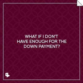 What if I don't have enough for the down payment?