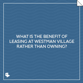 What is the benefit of leasing at Westman Village rather than owning?